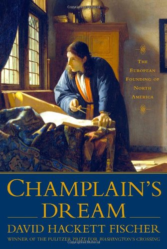 Champlain's Dream: The European Founding of North America (Signed First Edition): Fischer, ...