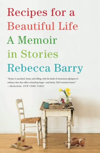 Recipes for a Beautiful Life: A Memoir in Stories: Rebecca Barry