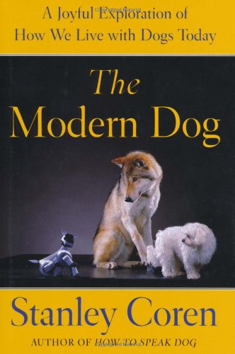 The Modern Dog: A Joyful Exploration of How We Live with Dogs Today (1416593683) by Coren, Stanley