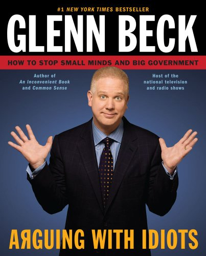 9781416595021: Arguing with Idiots: How to Stop Small Minds and Big Government