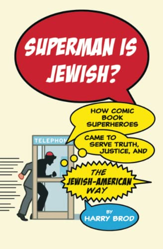 Superman Is Jewish?: How Comic Book Superheroes Came to Serve Truth, Justice, and the ...