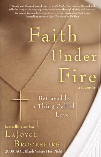 FAITH UNDER FIRE : BETRAYED BY A THING CALLED LOVE