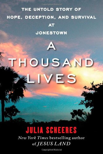 A Thousand Lives: The Untold Story of Hope, Deception, And Survival [Signed]: Scheeres, Julia