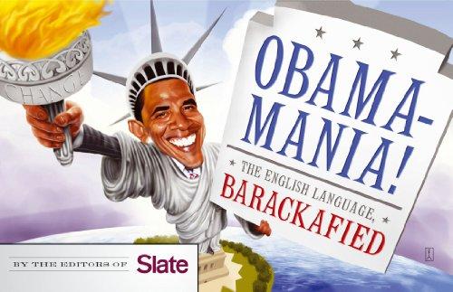 Obamamania!: The English Language, Barackafied: Slate, Editors of