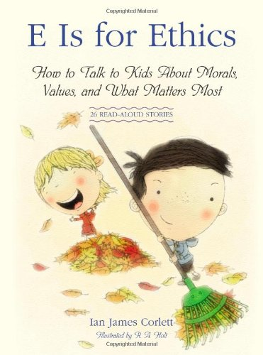 9781416596547: E Is for Ethics: How to Talk to Kids About Morals, Values, and What Matters Most