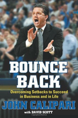 BOUNCE BACK: OVERCOMING SETBACKS TO SUCCEED IN BUSINESS AND IN LIFE; AUTHOR SIGNED: Calipari, John