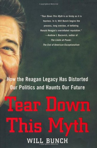 9781416597629: Tear Down This Myth: How the Reagan Legacy Has Distorted Our Politics and Haunts Our Future