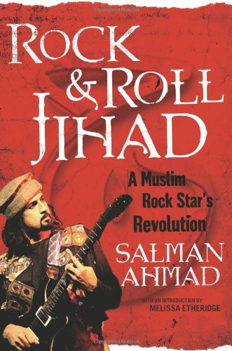 Rock & roll jihad :; a Muslim rock star's revolution: Ahmad, Salman