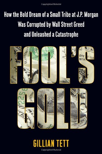 9781416598572: Fool's Gold: How the Bold Dream of a Small Tribe at J.P. Morgan Was Corrupted by Wall Street Greed and Unleashed a Catastrophe