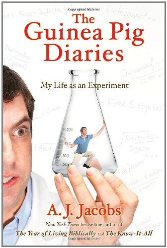 The Guinea Pig Diaries: My Life as an Experiment: Jacobs, A. J.