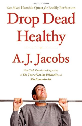 9781416599074: Drop Dead Healthy: One Man's Humble Quest for Bodily Perfection