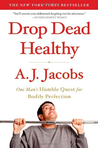 9781416599081: Drop Dead Healthy: One Man's Humble Quest for Bodily Perfection