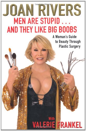 9781416599227: Men Are Stupid . . . And They Like Big Boobs: A Woman's Guide to Beauty Through Plastic Surgery