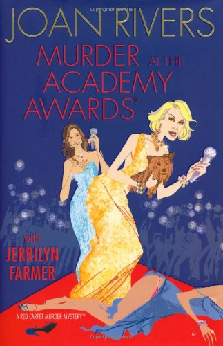 Murder at the Academy Awards (R): A Red Carpet Murder Mystery: Rivers, Joan; Farmer, Jerrilyn