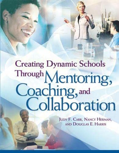 9781416602965: Creating Dynamic Schools Through Mentoring, Coaching, And Collaboration