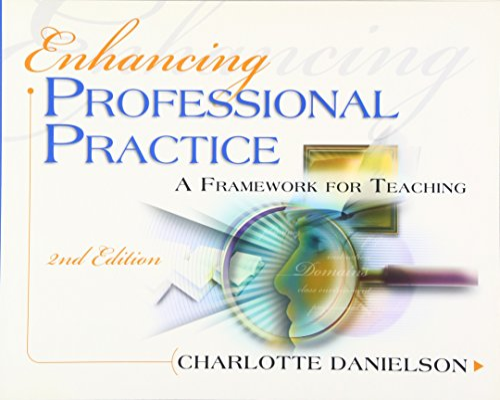 Enhancing Professional Practice : A Framework for: Charlotte Danielson
