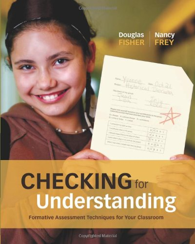 Checking for Understanding: Formative Assessment Techniques for: Douglas Fisher, Nancy