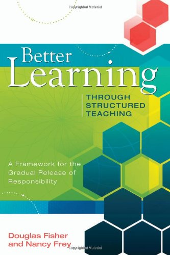 Better Learning Through Structured Teaching: A Framework: Douglas Fisher, Nancy