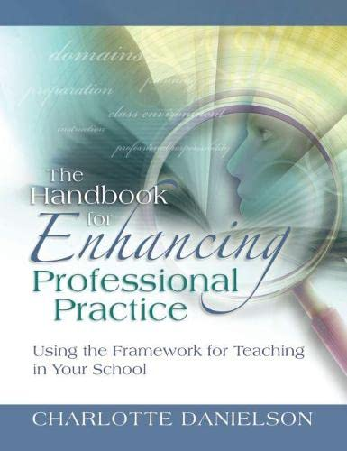 The Handbook for Enhancing Professional Practice: Using the Framework for Teaching in Your School (...