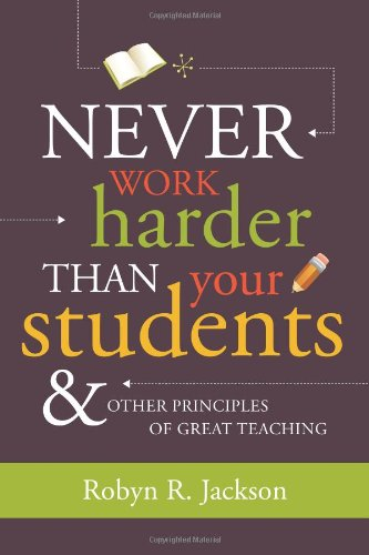 9781416607571: Never Work Harder Than Your Students & Other Principles of Great Teaching