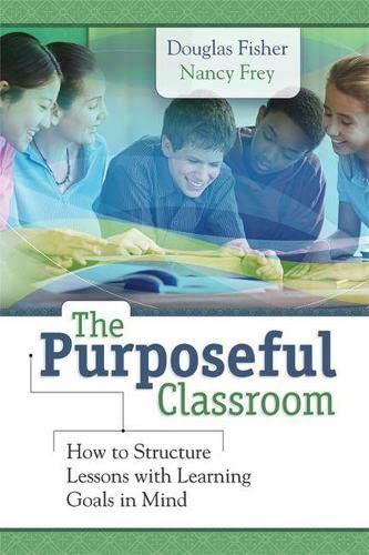 Purposeful Classroom: How to Structure Lessons with: Fisher, Douglas, Frey,