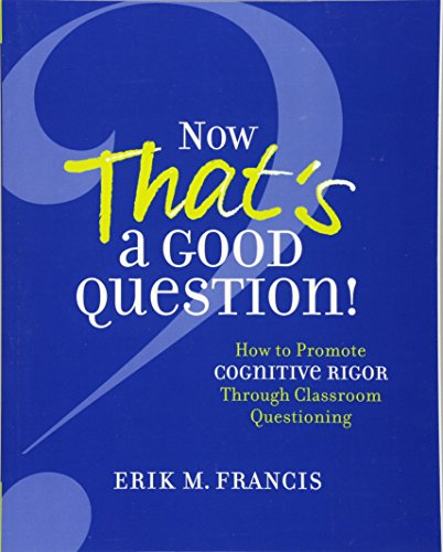 9781416620754: Now That's a Good Question!: How to Promote Cognitive Rigor Through Classroom Questioning