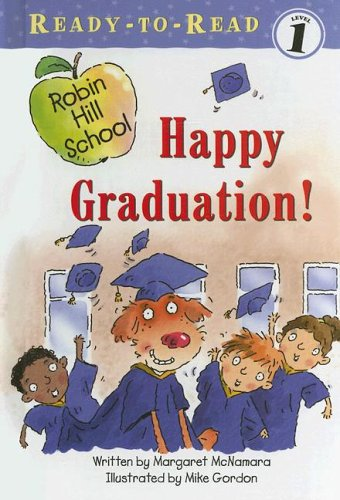 Happy Graduation! (Ready-To-Read Robin Hill School - Level 1) (1416905103) by Margaret McNamara
