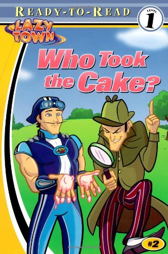 9781416906940: Who Took the Cake? (LazyTown Ready-To-Read Level 1)
