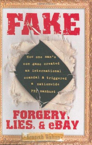 Fake: Forgery, Lies, & eBay: Walton, Kenneth