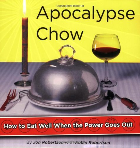9781416908241: Apocalypse Chow: How to Eat Well When the Power Goes Out