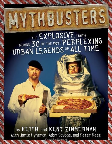 MythBusters: The Explosive Truth Behind 30 of the Most Perplexing Urban Legends of All Time
