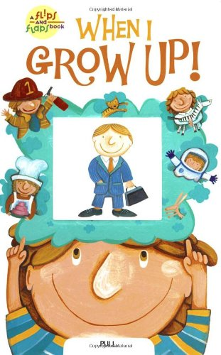 9781416909330: When I Grow Up! (Flips and Flaps Book, a)