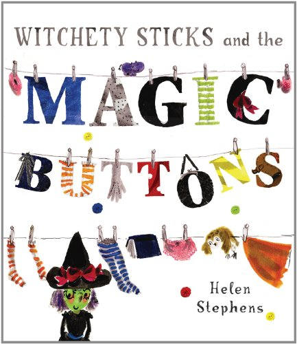 Witchety Sticks and the Magic Buttons: Stephens, Helen