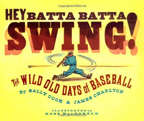 Hey Batta Batta Swing!: The Wild Old Days of Baseball (Signed by author): MacDonald, Ross (...