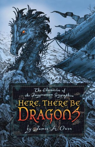 Here, There Be Dragons (1) (Chronicles of: James A. Owen