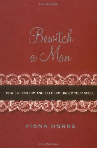 9781416914747: Bewitch a Man: How to Find Him and Keep Him Under Your Spell