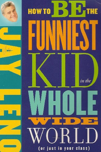 9781416914952: How To Be The Funniest Kid in the Whole Wide World(or just in your class)
