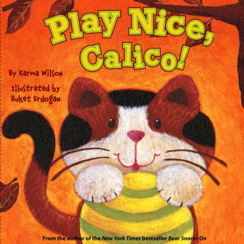 Play Nice, Calico! (1416919074) by Karma Wilson