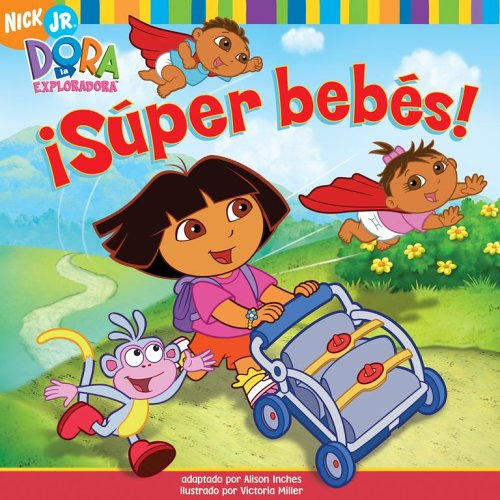 ¡Súper bebés! (Super Babies) (Dora La Exploradora) (Spanish Edition) (1416924612) by Inches, Alison