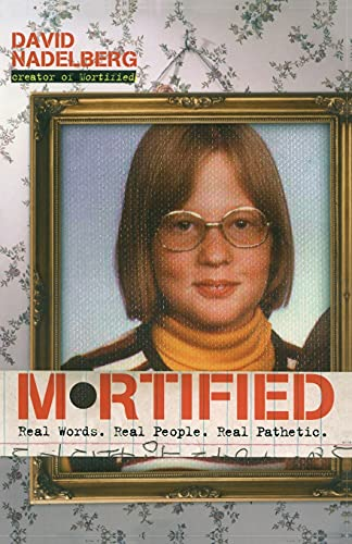 Mortified: Real Words. Real People. Real Pathetic.: David Nadelberg, Neil