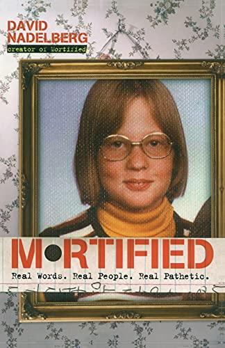 Mortified: Real Words. Real People. Real Pathetic.: David Nadelberg