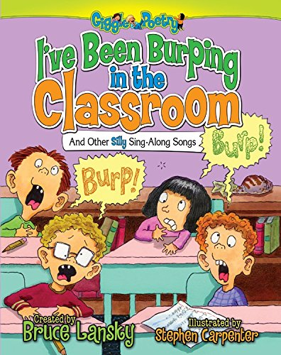 I've Been Burping in the Classroom: And Other Silly Sing-Along Songs (Giggle Poetry): Stephen ...