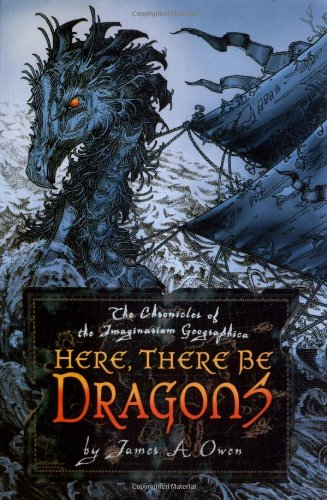 Here, There Be Dragons (Imaginarium Geographica): James A. Owen