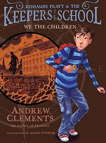 We the Children (Benjamin Pratt and the Keepers of the School): Andrew Clements