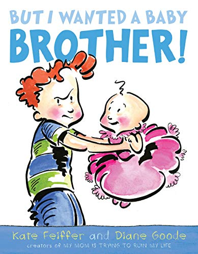 But I Wanted a Baby Brother!: Feiffer, Kate