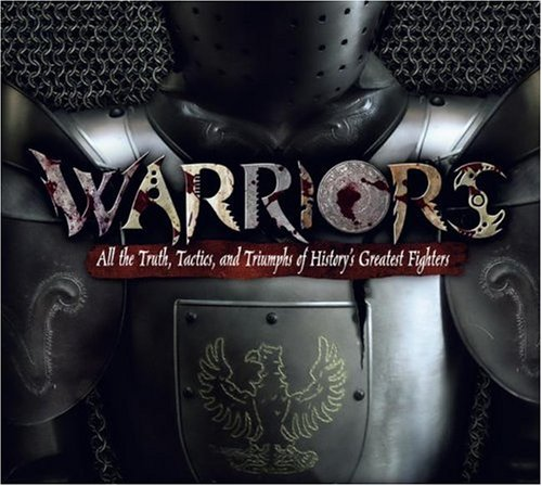 9781416939511: Warriors: All the Truth, Tactics, and Triumphs of History's Greatest Fighters