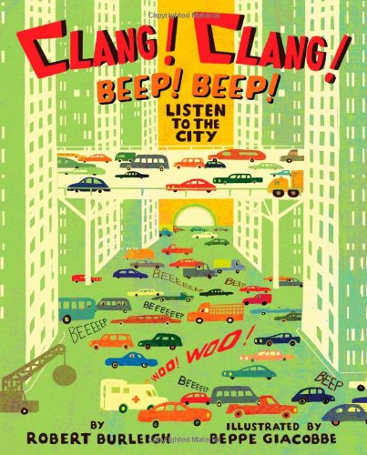 Clang! Clang! Beep! Beep!: Listen to the City: Burleigh, Robert