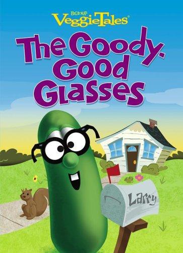 The Goody-Good Glasses (Veggietales): John Trauscht; Illustrator-Michael