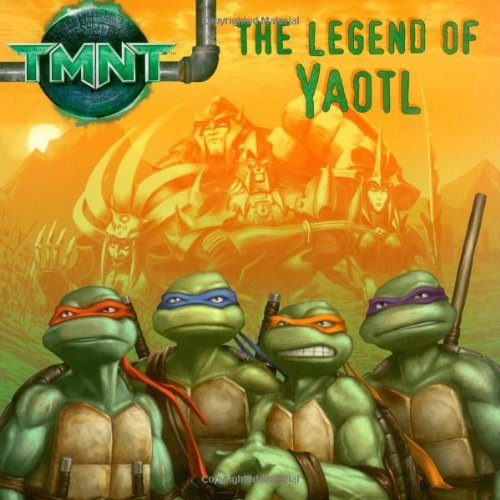 9781416941088: The Legend of Yaotl (Teenage Mutant Ninja Turtles (Spotlight)) (Teenage Mutant Ninja Turtles (8x8))