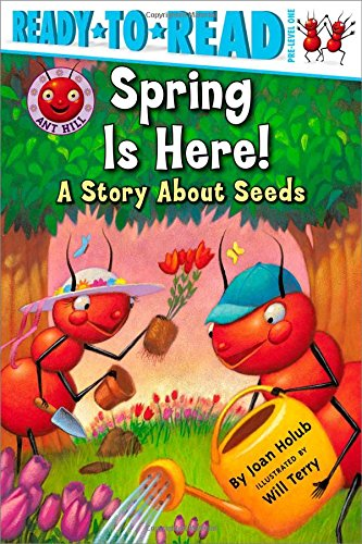 Spring Is Here!: A Story About Seeds (Ant Hill): Holub, Joan